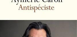 Le livre d'Aymeric CARON : Antispéciste